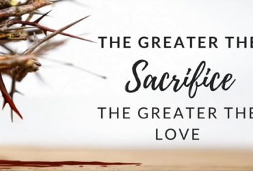 The Greater the Sacrifice, the Greater the Love