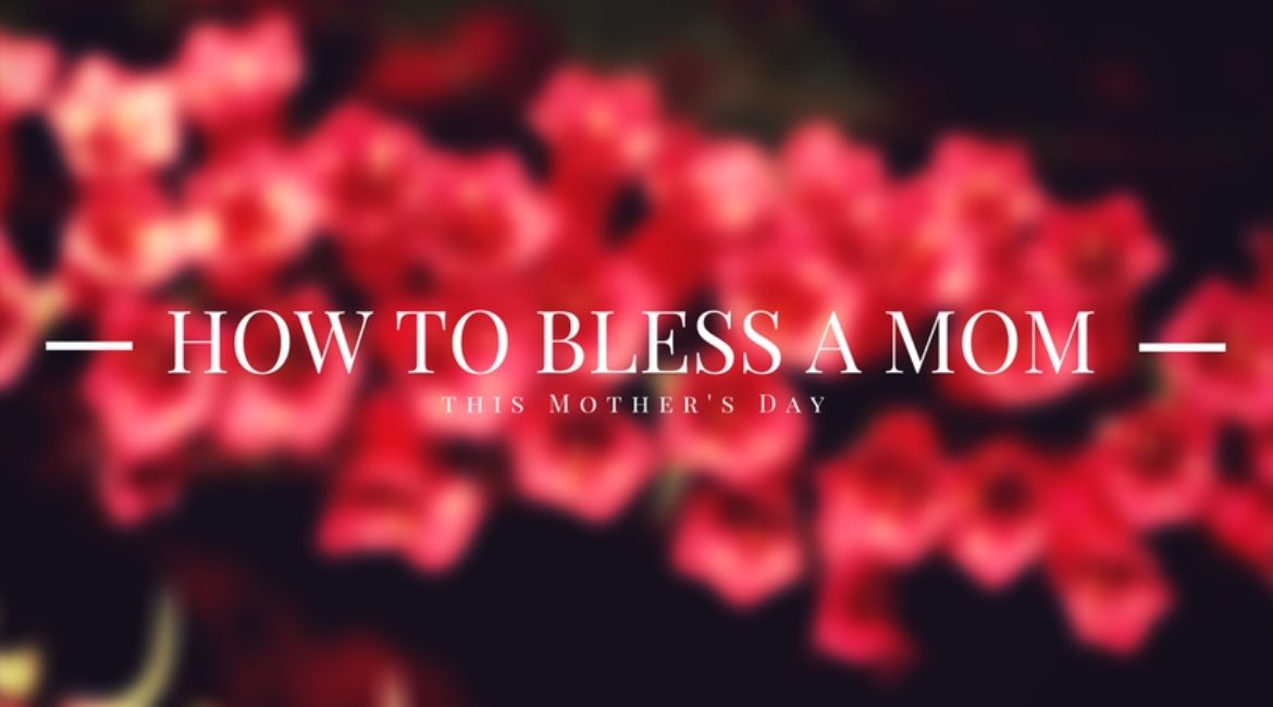 How to Bless a Mother this Mother's Day