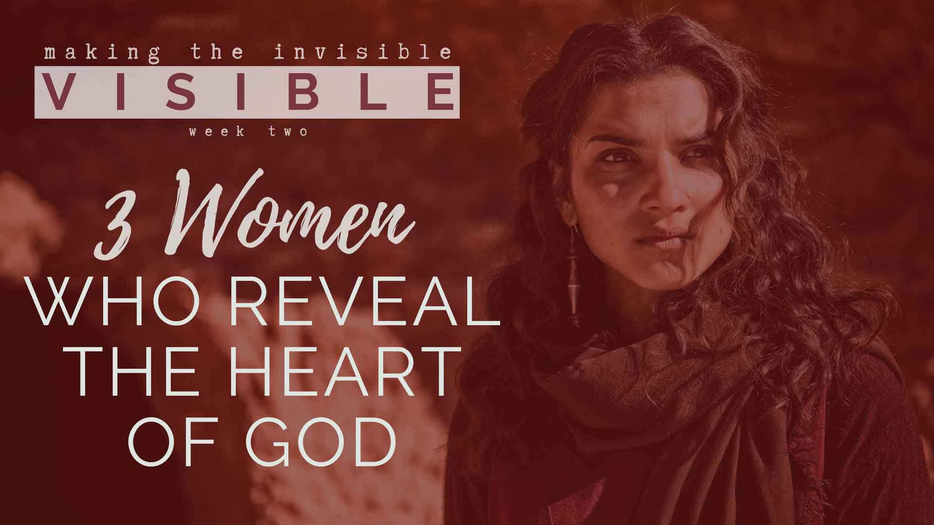 Three Women Who Reveal The Heart of God