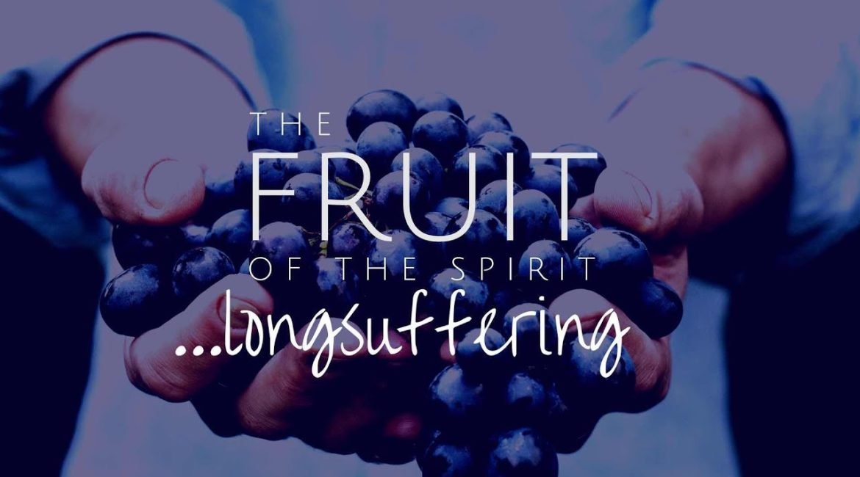 Fruit of the Spirit – Long-suffering