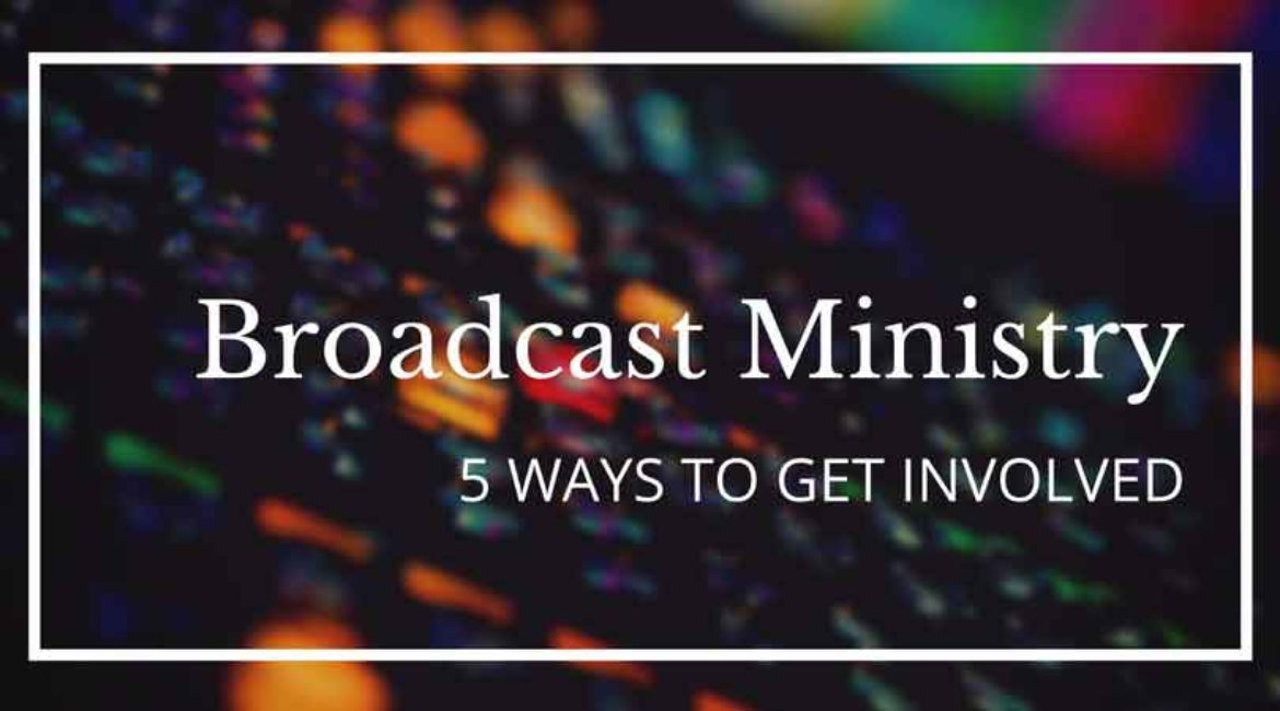 5 Ways to Get Involved in Broadcast Ministry