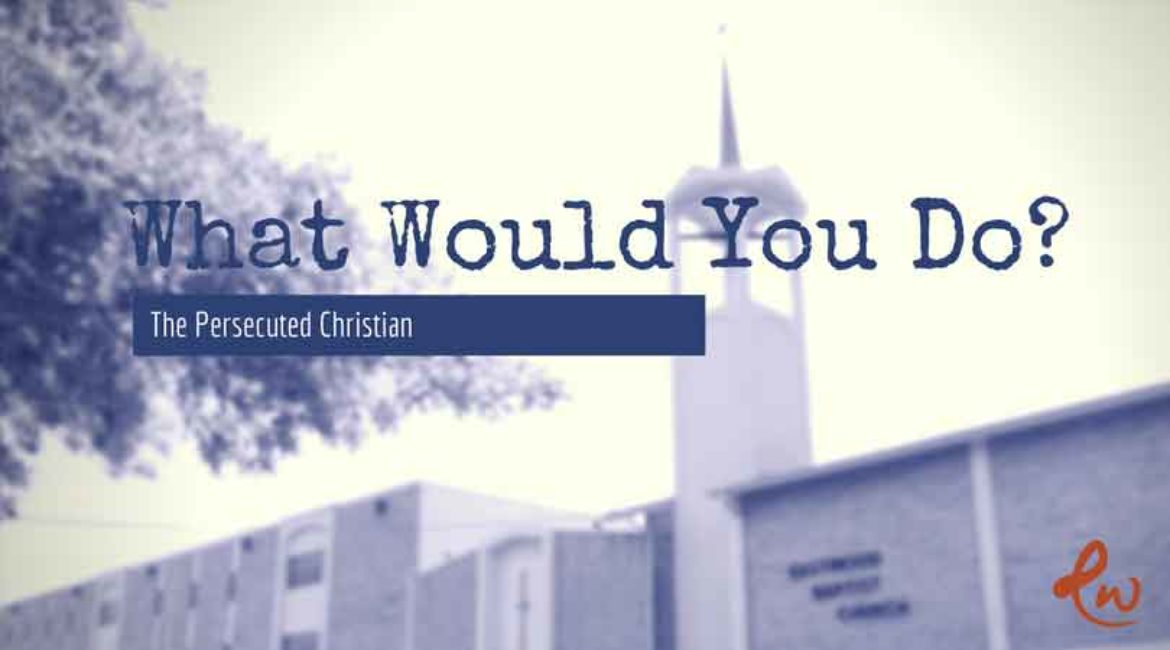 What Would You Do? The Persecuted Christian