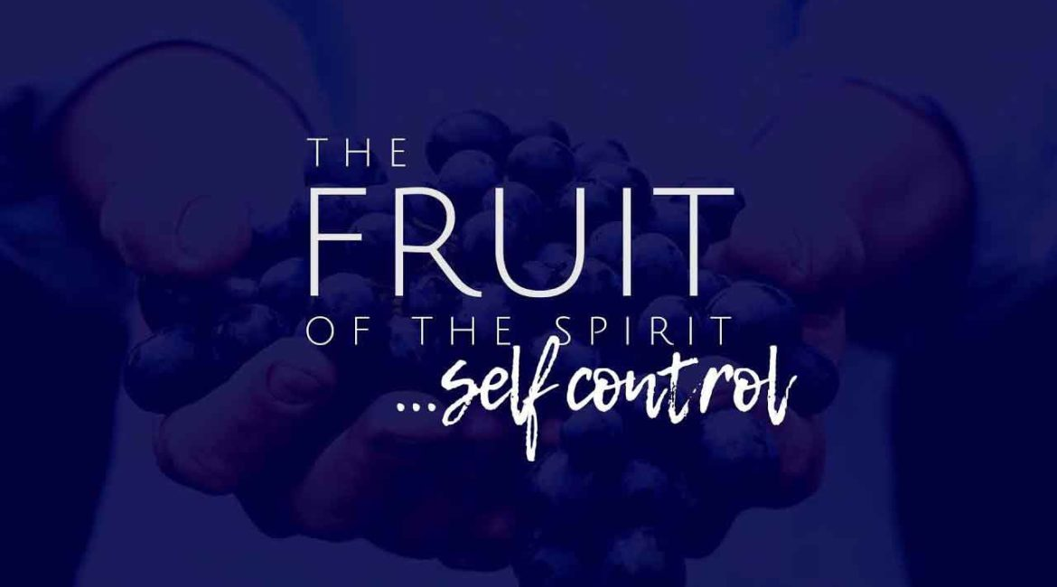 The Fruit of the Spirit: Self Control