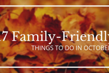 17 Family Friendly Things To Do in October