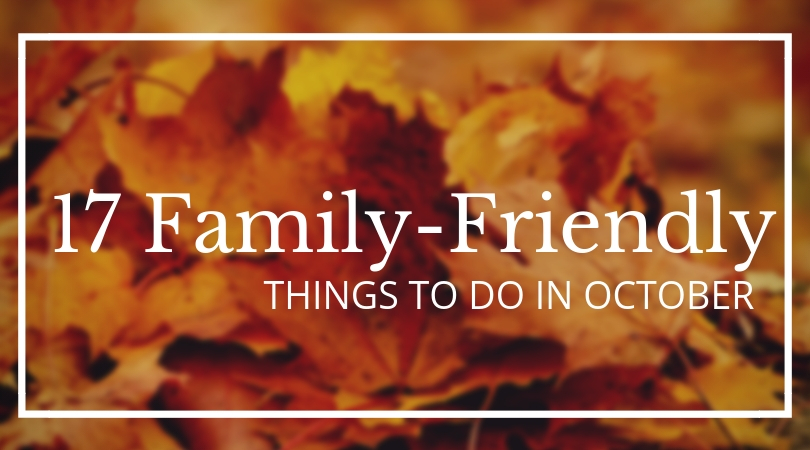 17 Family-Friendly things to do in October