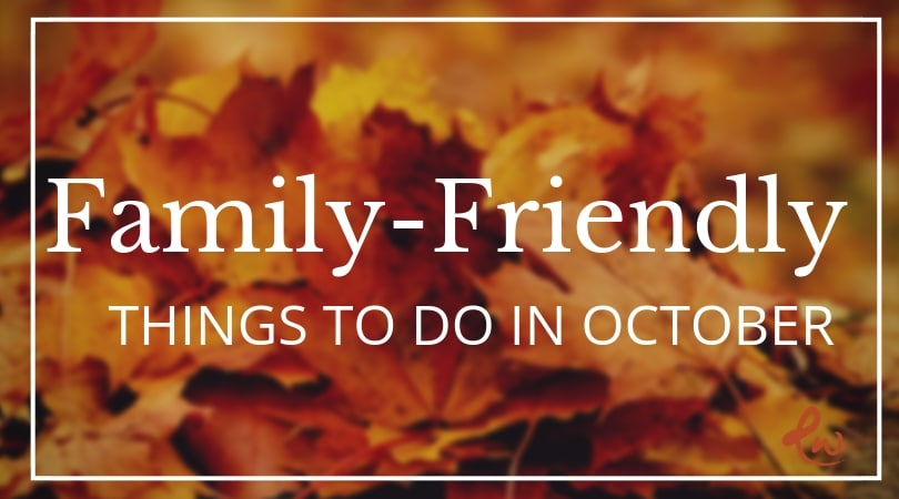 Family Friendly Things To Do in October