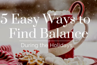 5 Easy Ways to Find Balance During the Holidays