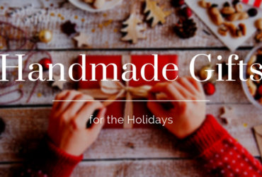 Handmade Gifts for the Holidays