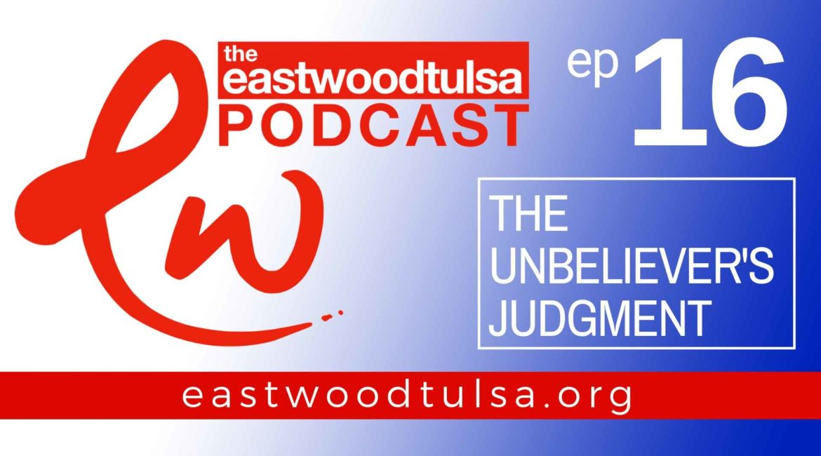 Podcast 16 – The Unbeliever's Judgment