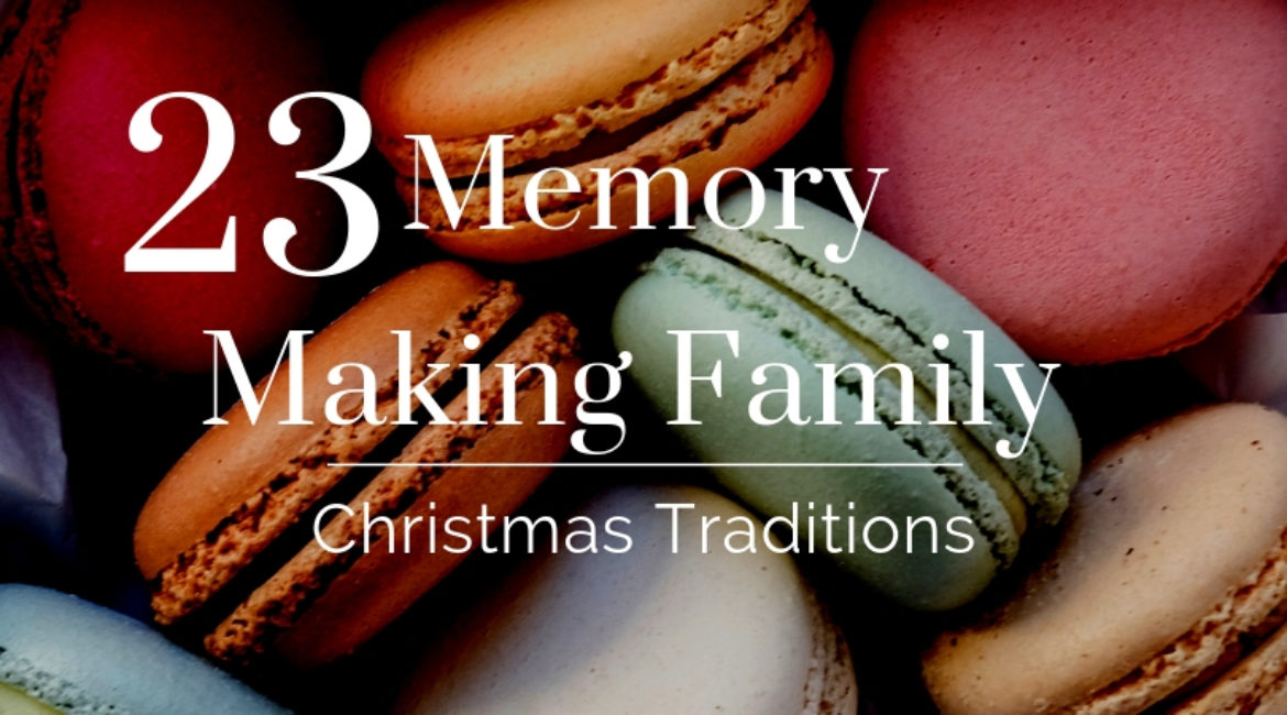 23 Memory Making Family Christmas Traditions