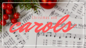 Christmas and carols