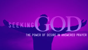 Seeking God The Power of Desire in Answered Prayer
