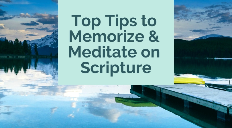 Top Tips to Memorize & Meditate on Scripture
