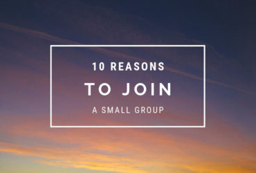 10 Reasons You Should Join a Small Group