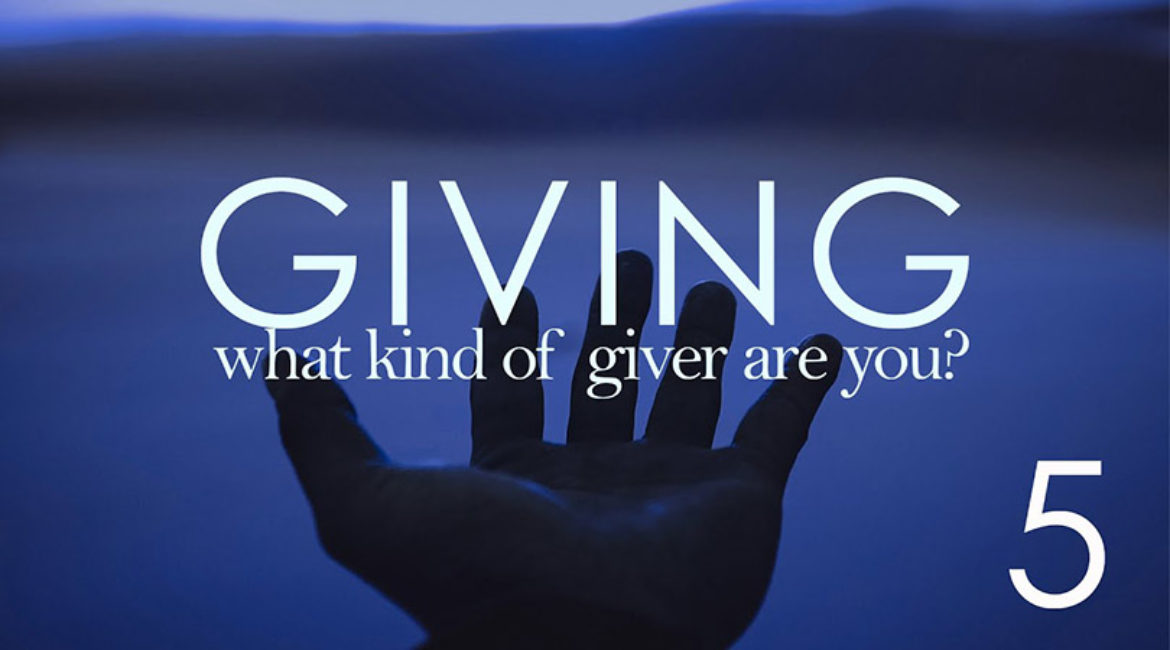 What Kind of Giver Are You? Part 5
