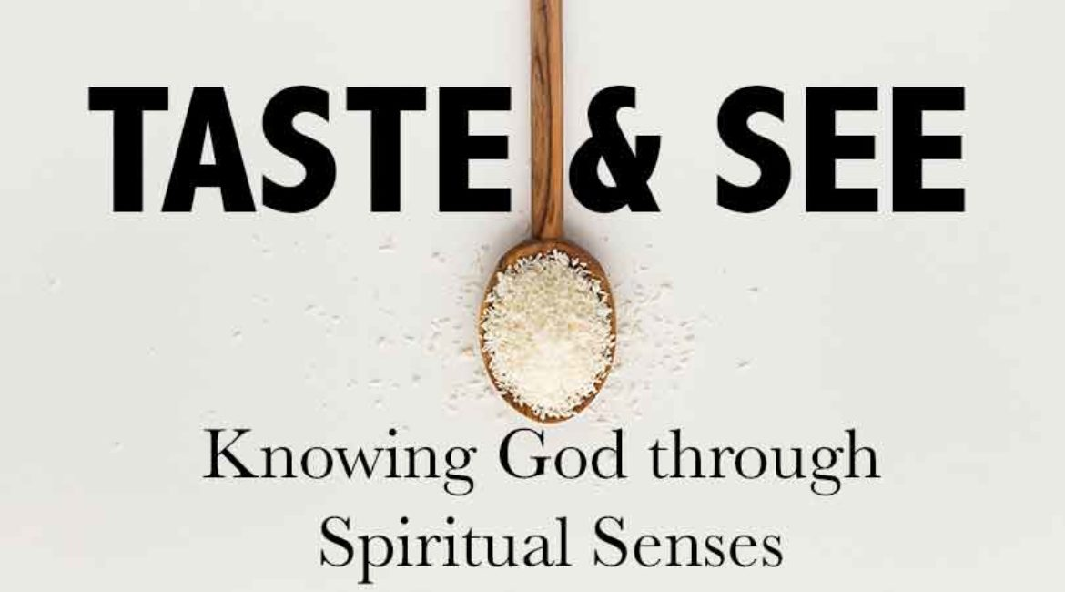 Taste and See: Knowing God Through Spiritual Senses