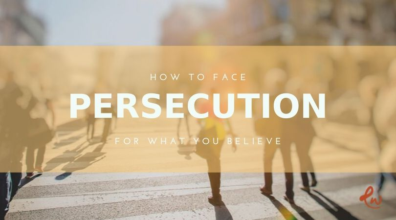 How to Face Persecution for What You Believe